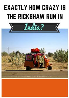 Have you ever done anything crazy? How about attempt to drive a rickshaw around India while on a race? http://www.adventureinyou.com/5-reasons-why-the-rickshaw-run-in-india-is-crazy/