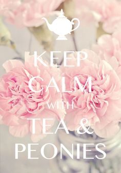 keep calm with tea and peonies / Created with Keep Calm and Carry On for iOS #keepcalm #peonies #teapot