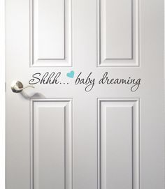 Shhh...Baby Dreaming Door Decal - Nursery Room Door Decal by WallapaloozaDecals on Etsy https://www.etsy.com/listing/122315646/shhhbaby-dreaming-door-decal-nursery