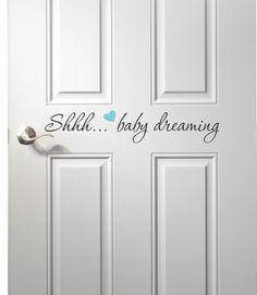 Shhh...Baby Dreaming Door Decal - Nursery Room Door Decal by WallapaloozaDecals on Etsy https://www.etsy.com/listing/122315646/shhhbaby-dreaming-door-decal-nursery