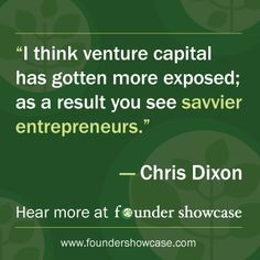 """I think venture capital has gotten more exposed; as a result you see savvier entrepreneurs""  - Chris Dixon #startups #foundershowcase #venture #entrepreneurs"