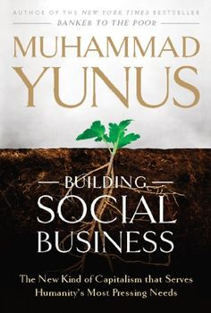 Building Social Business: The New Kind of Capitalism That Serves Humanity's Most Pressing Needs by Muhammad Yunus http://www.amazon.com/dp/B003KK55DO/ref=cm_sw_r_pi_dp_c7dUvb0X5T6HR