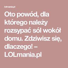 Oto powód, dla którego należy rozsypać sól wokół domu. Zdziwisz się, dlaczego! – LOLmania.pl