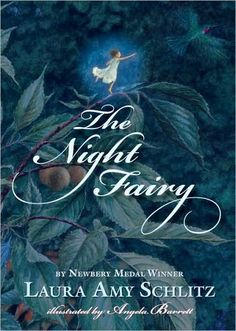 The Night Fairy - written by Laura Amy Schlitz, illustrations by Angela Barrett
