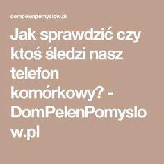 Jak sprawdzić czy ktoś śledzi nasz telefon komórkowy? - DomPelenPomyslow.pl Office 2020, Diy And Crafts, Life Hacks, Iphone, Words, Tips, Computers, Android, Laptop