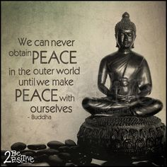 We can never obtain peace in the outer world until we make peace with ourselves