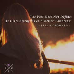 The Past Does Not Define; It Gives Strength For A Better Tomorrow. #Crowned #HumanTrafficking