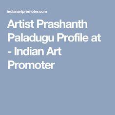 Artist Prashanth Paladugu Profile at - Indian Art Promoter