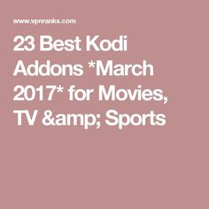 23 Best Kodi Addons *March 2017* for Movies, TV & Sports