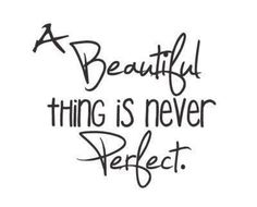 Quotes About Perfectionism | never, perfect, love, pretty, quotes - inspiring picture on Favim.com