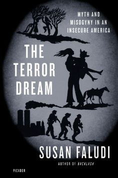 The Terror Dream: Myth and Misogyny in an Insecure America by Susan Faludi