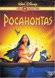 Pocahontas- One of my favorite movies as a child :) I would actually like to own it now too!