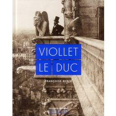 Viollet-le-Duc / Françoise Bercé PublicaciónParis : Editions du Patrimoine-Centre des monuments nationaux, cop. 2013