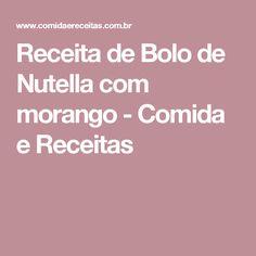 Receita de Bolo de Nutella com morango - Comida e Receitas