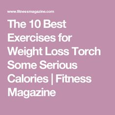 The 10 Best Exercises for Weight Loss Torch Some Serious Calories | Fitness Magazine