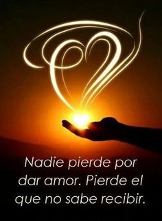 Nadie pierde por dar amor. Pierde el que no sabe recibir. #frases