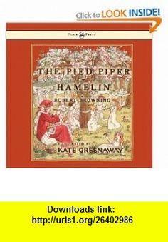 The Pied Piper Of Hamlin (9781443797122) Robert Browning, Kate Greenaway , ISBN-10: 144379712X  , ISBN-13: 978-1443797122 ,  , tutorials , pdf , ebook , torrent , downloads , rapidshare , filesonic , hotfile , megaupload , fileserve
