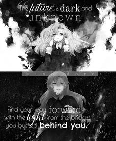 El futuro es oscuro y desconocido. Encuentra tu camino, sigue hacia delante con la luz de los puentes que quemaste detrás de ti.