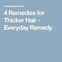 4 Remedies for Thicker Hair - Everyday Remedy