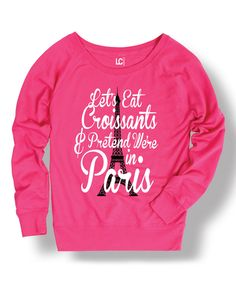 Love this Hot Pink 'Let's Eat Croissants' Slouchy Sweatshirt by Sharp Wit on #zulily! #zulilyfinds