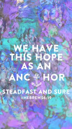 . Hebrews 6:19. We have this hope as an anchor, steadfast and sure.⚓️. iphone background