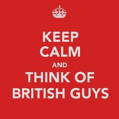 Almost embarrassed to repin this.  I do limit my British menfolk thoughts, however, which makes this okay.  I think so.  Yes.