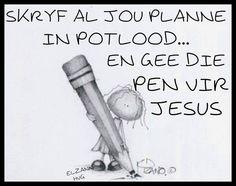 Skryf al jou planne in potlood...& gee sie pen vir Jesus... #Afrikaans  (God is in control) #oorgawe