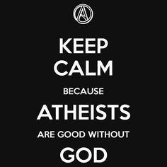 Keep Calm Because Atheists are Good Without God by Samuel Sheats on Redbubble…
