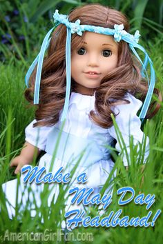 American Girl Dolls : Make a May Day Headband Ag Dolls, Girl Dolls, American Girl Crafts, American Girls, American Girl Hairstyles, Ag Hair Products, Ag Doll Clothes, Floral Headbands, Doll Hair