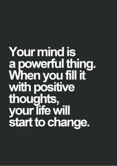 Inspirational Quotes Of The Day Your mind is a powerful thing. When you fill it with positive thoughts , your life will start to change.Your mind is a powerful thing. When you fill it with positive thoughts , your life will start to change. Motivacional Quotes, Great Quotes, Quotes To Live By, Inspirational Quotes, Qoutes, Change Quotes, Will Power Quotes, Time Will Tell Quotes, Famous Quotes