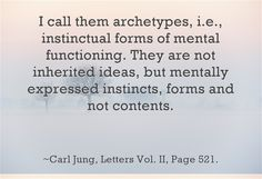 I call them archetypes, i.e., instinctual forms of mental functioning. They are not inherited ideas, but mentally expressed instincts, forms and not contents.