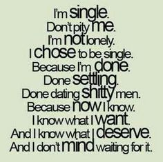Im single dont pity me. - Single Mothers Quotes - Ideas of Single Mothers Quotes - So damn true. Why I'm single right now actually cuz most of the dudes ik have Great Quotes, Quotes To Live By, Me Quotes, Funny Quotes, Inspirational Quotes, Lonely Quotes, Strong Quotes, Change Quotes, Attitude Quotes