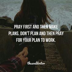 Pray First..........