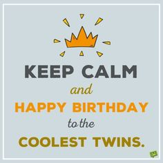Another year older pinterest twin quotes twin birthday and keep calm and happy birthday to the coolest twins m4hsunfo