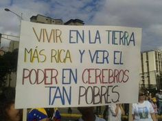 SOS VENEZUELA live in the richest country and be governed by very poor brains.