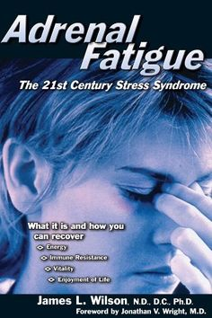 Adrenal Fatigue: The 21st Century Stress Syndrome by James L. Wilson - Health Concern I Have: Want to Read