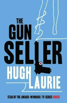 Hugh Laurie, The Gun Seller (1996) | 12 Celebrities That You Might Not Know Wrote Novels... only if I could have someone read it in his sexy voice...