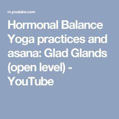 Hormonal Balance Yoga practices and asana: Glad Glands (open level) - YouTube
