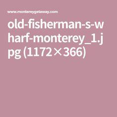 old-fisherman-s-wharf-monterey_1.jpg (1172×366)