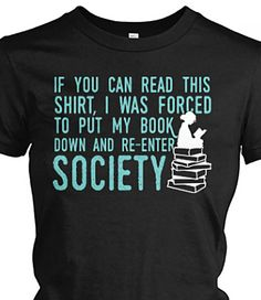 If you can read this shirt, I was forced to put my book dow and re-enter…