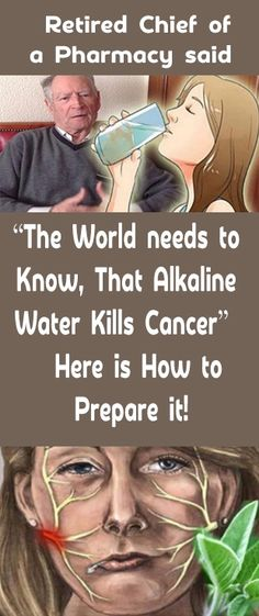 "Retired Chief of a Pharmacy said: ""The World needs to Know, That Alkaline Water Kills Cancer"" … Here is How to Prepare it! - INFOSTYLES"