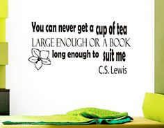 Wall Vinyl Decal Quote Sticker Home Decor Art Mural You can never get a cup of tea large enough or a book long enough to suit me C.S. Lewis Z164 WisdomDecalHouse http://www.amazon.com/dp/B00MLZYMY2/ref=cm_sw_r_pi_dp_CGW6tb0Z9FMW2