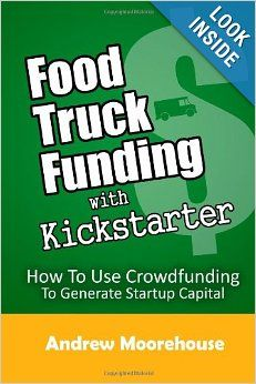 Food Truck Funding with Kickstarter (Food Truck Startup Series): Andrew Moorehouse: 9781482007725: Amazon.com: Books
