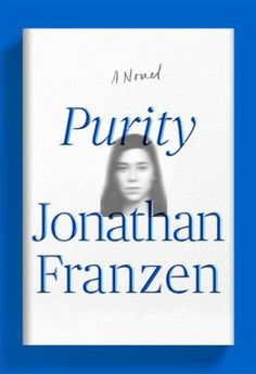 """Purity by Jonathan Franzen: """"A huge-canvased novel about identity, the internet, sexual politics, and love from the author of Freedom and The Corrections"""" #austinpubliclibrary"""