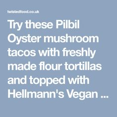 Try these Pilbil Oyster mushroom tacos with freshly made flour tortillas and topped with Hellmann's Vegan Chipotle Mayo! Vegan Chipotle, Chipotle Mayo, Mushroom Tacos, Flour Tortillas, Oysters, Stuffed Mushrooms, Appetizers, Stuff Mushrooms, Appetizer