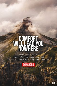"""gymaaholic: """" Comfort Will Lead You Nowhere Appreciate pain. Yes, it's the hard way but it will lead you to better results. http://www.gymaholic.co """""""
