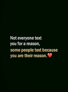 Not everyone text you for a reason, some people text because you are their reason. True Love Quotes For Him, Quotes About Strength And Love, Cute Love Quotes, Love Yourself Quotes, Life Quotes Pictures, Inspirational Quotes Pictures, Meaningful Love Quotes, Good Music Quotes, Distance Love Quotes