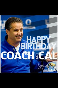 Happy Birthday Coach Cal!!!!