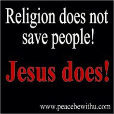 Stop throwing religion in people's face...what they need is Jesus and Jesus is love...show people God's love