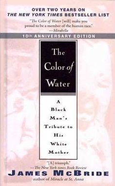 The Color of Water by James McBride  The novel is about a son who went on a twelve-year journey to learn who his mum was.